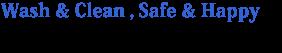 Wash & Clean , Safe & Happyを有希化学株式会社は追及します。